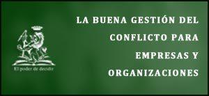 La buena gestión del conflicto para empresas y organizaciones
