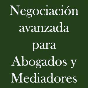 Negociación avanzada para abogados y mediadores