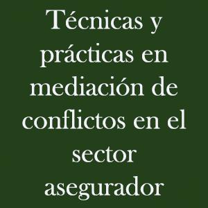 Técnicas y prácticas en mediación de conflictos en el sector asegurador