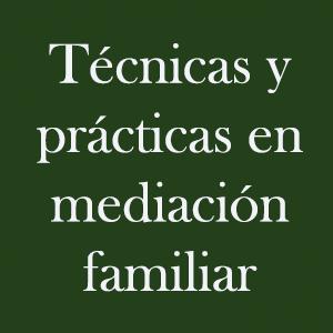Técnicas y prácticas en mediación familiar